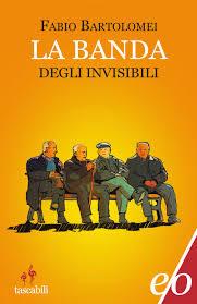 La banda degli invisibili di Fabio Bartolomei
